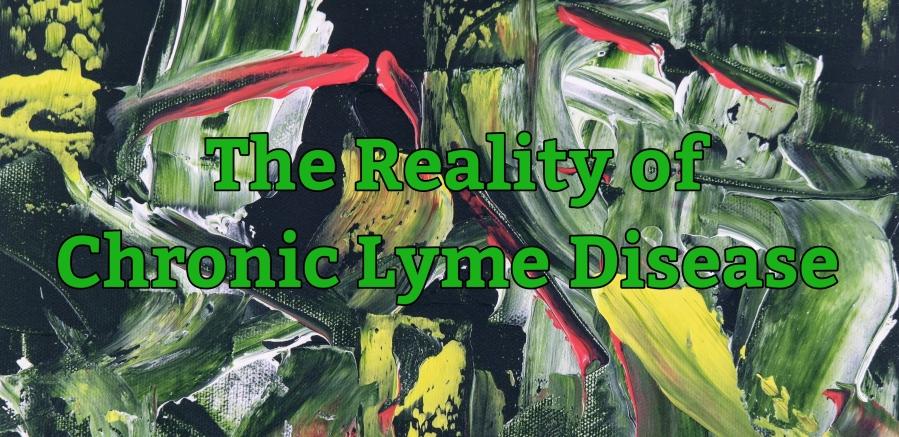 The Reality of Chronic LymeDisease